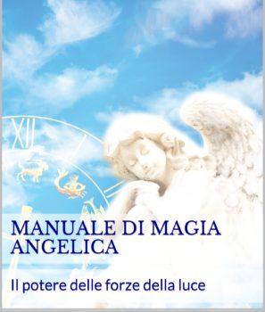 Manuale di magia angelica: il potere delle forze della luce